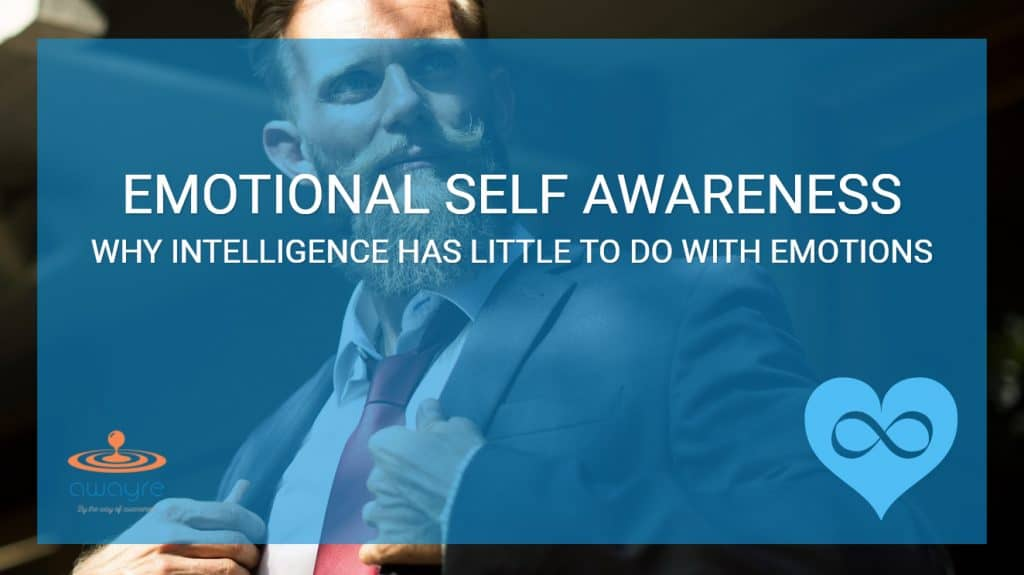Emotional Self Awareness: Why Emotions Have Little To Do With Intelligence